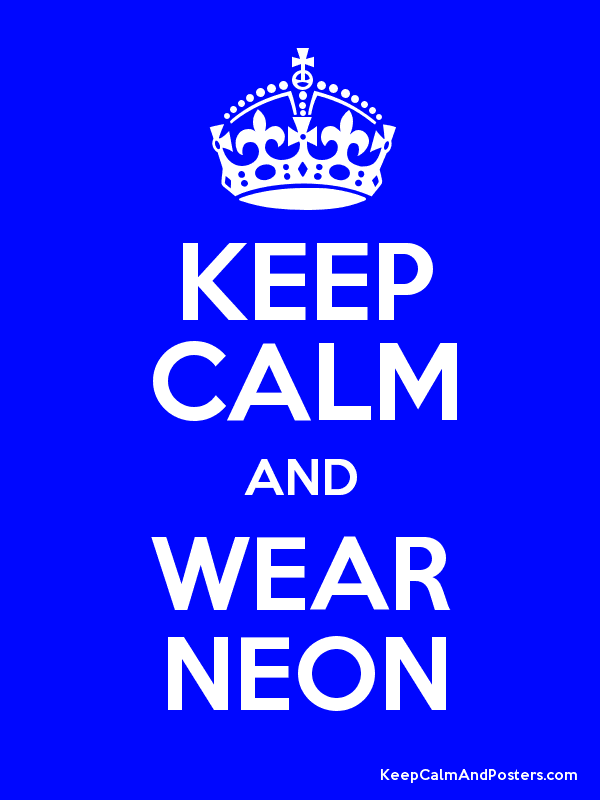 KEEP CALM AND WEAR NEON - Keep Calm and Posters Generator, Maker For