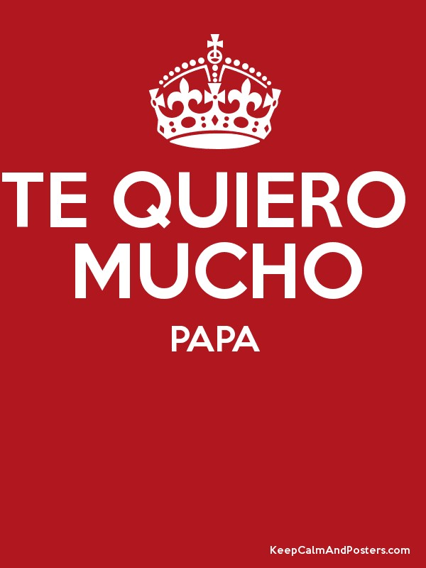 Te Quiero Mucho Papa Keep Calm And Posters Generator Maker For