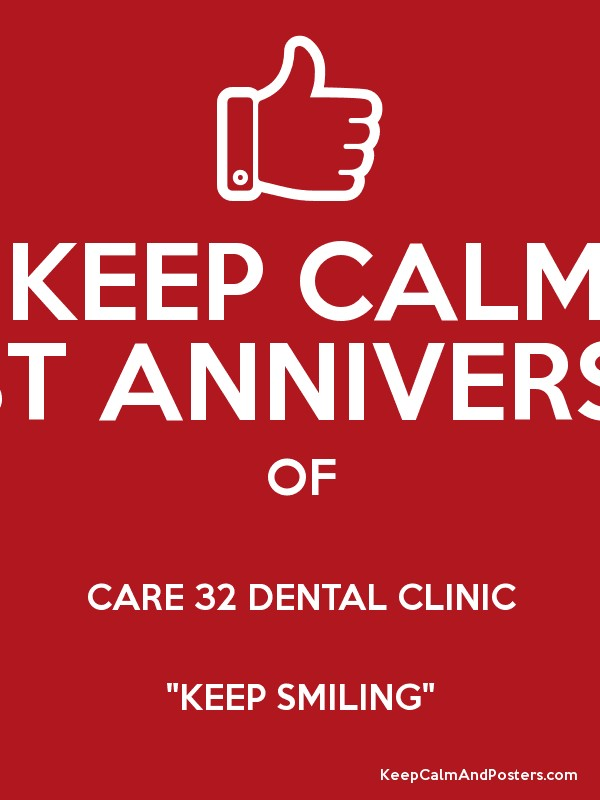 Keep calm its st anniversary of care dental clinic