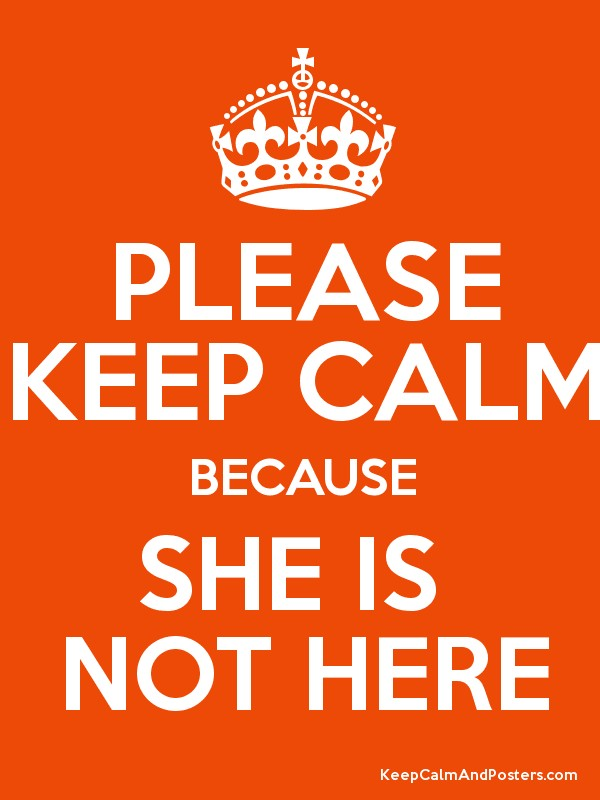 Please Keep Calm Because She Is Not Here  Keep Calm And. Refrigerated Drawers Under Counter. Ralph Lauren Dining Table. 3 Drawer Pulls. Home Depot Contractor Desk. Hammered Coffee Table. Small Black Corner Desk. Stacked Plastic Storage Drawers. Party City Table Covers