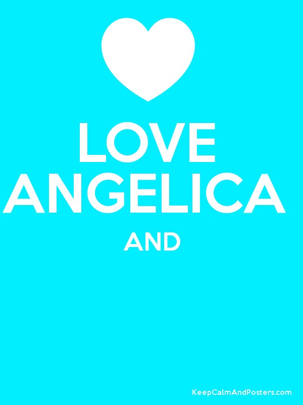 LOVE ANGELICA AND - Keep Calm and Posters Generator, Maker ...