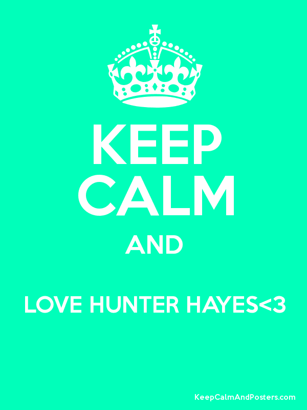 KEEP CALM AND LOVE HUNTER HAYES<3  Poster