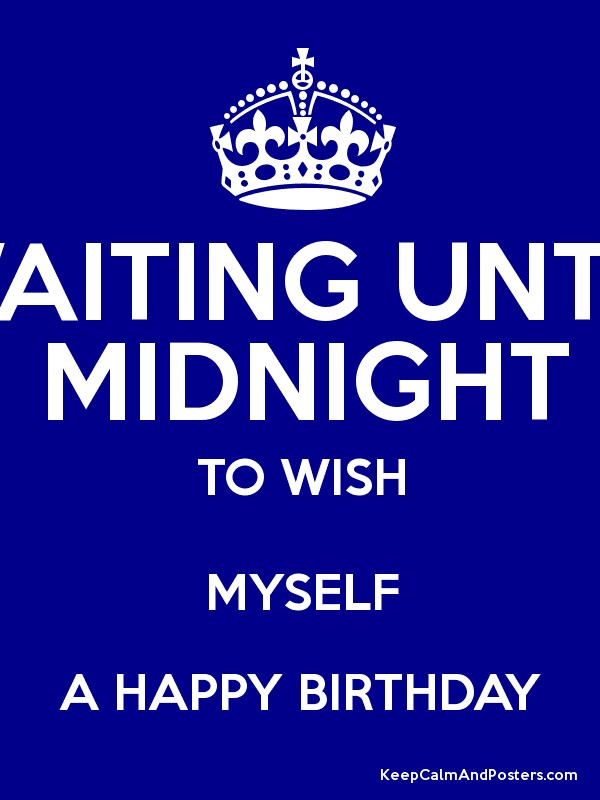 WAITING UNTIL MIDNIGHT TO WISH MYSELF A HAPPY BIRTHDAY Poster