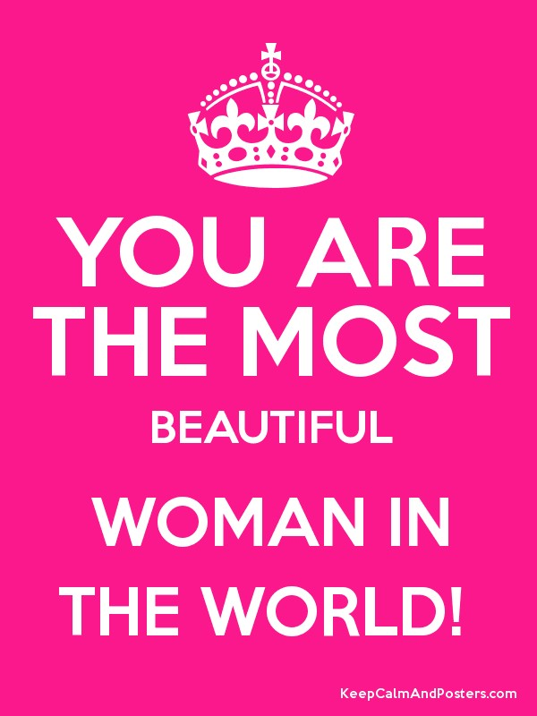 You Are The Most Beautiful Woman In The World Poster