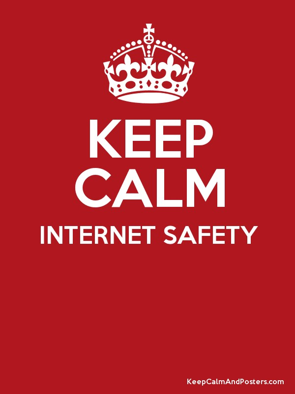 Keep Calm Internet Safety Keep Calm And Posters Generator Maker For Free Keepcalmandposters Com