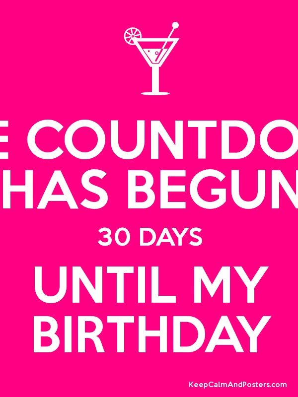 The Countdown Has Begun 30 Days Until My Birthday Poster