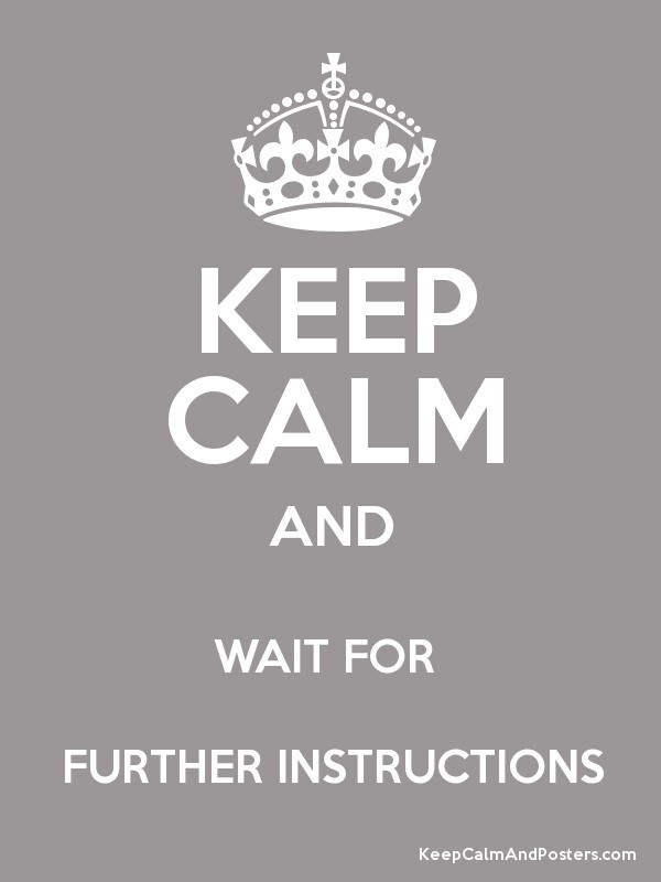 Keep Calm And Wait For Further Instructions Keep Calm And Posters