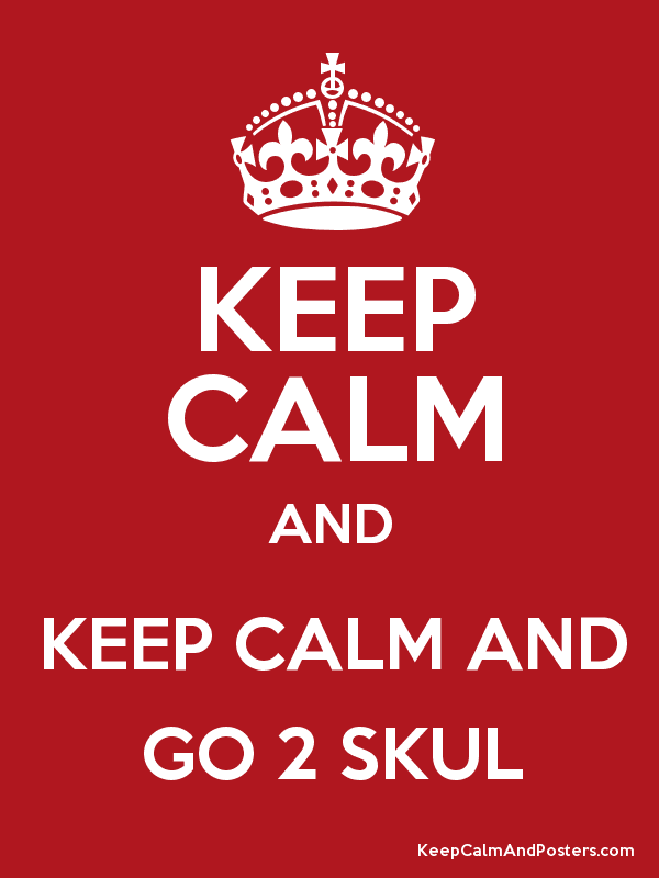 KEEP CALM AND GO 2 SKUL Poster