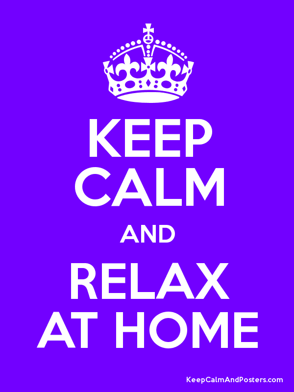 KEEP CALM AND RELAX AT HOME - Keep Calm and Posters Generator ...