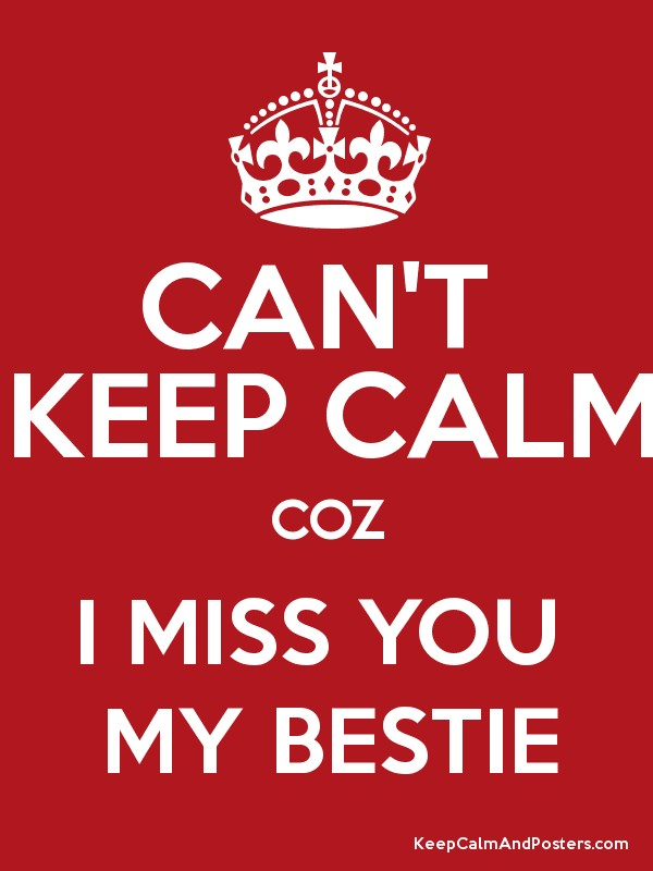 miss you my bestie