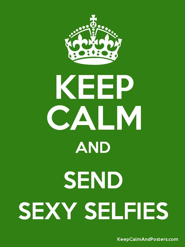 KEEP CALM AND SEND SEXY PICTURES Poster   Christopher Rogers     Sexy  Blink      and Mac  Q When she wants you to send her