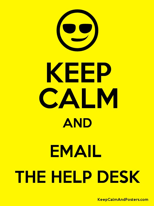 KEEP CALM AND EMAIL  THE HELP DESK Poster