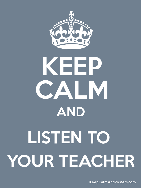KEEP CALM AND LISTEN TO  YOUR TEACHER Poster