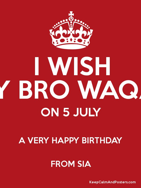 I WISH MY BRO WAQAS ON 5 JULY A VERY HAPPY BIRTHDAY FROM SIA Poster