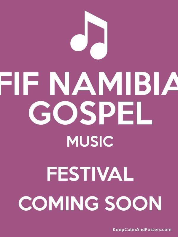 FIF NAMIBIA GOSPEL MUSIC FESTIVAL COMING SOON - Keep Calm ...