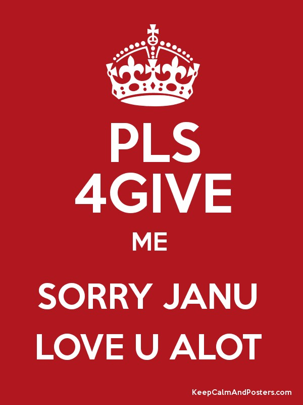 Love U Janu Wallpapers : PLS 4GIVE ME SORRY JANU LOVE U ALOT Poster