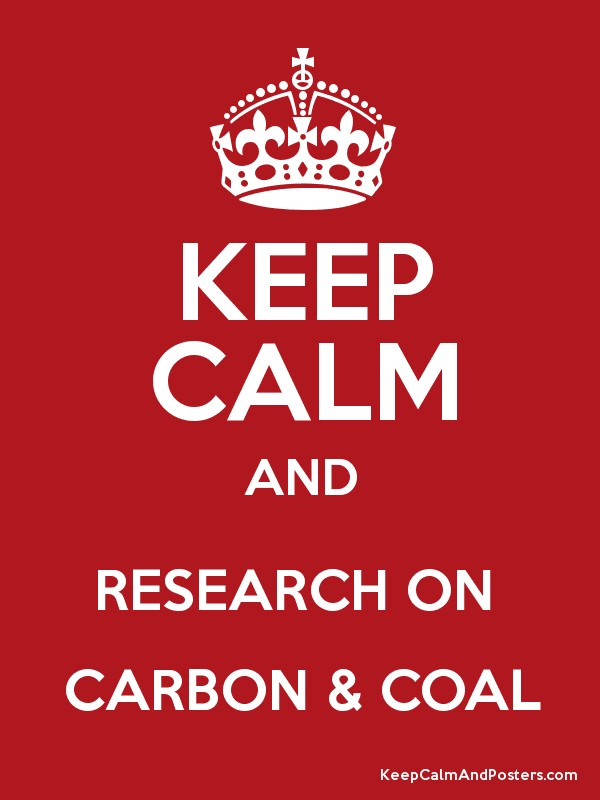 KEEP CALM AND RESEARCH ON  CARBON & COAL Poster