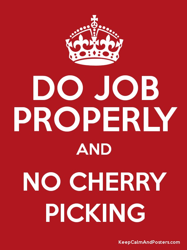 do job properly and no cherry picking keep calm and