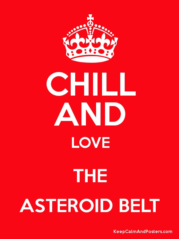 CHILL AND LOVE THE ASTEROID BELT Poster