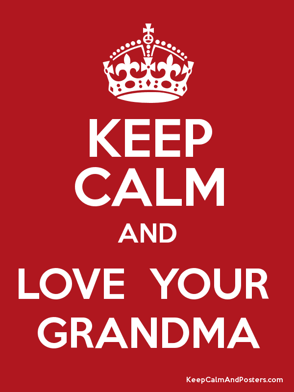 KEEP CALM AND LOVE  YOUR  GRANDMA Poster