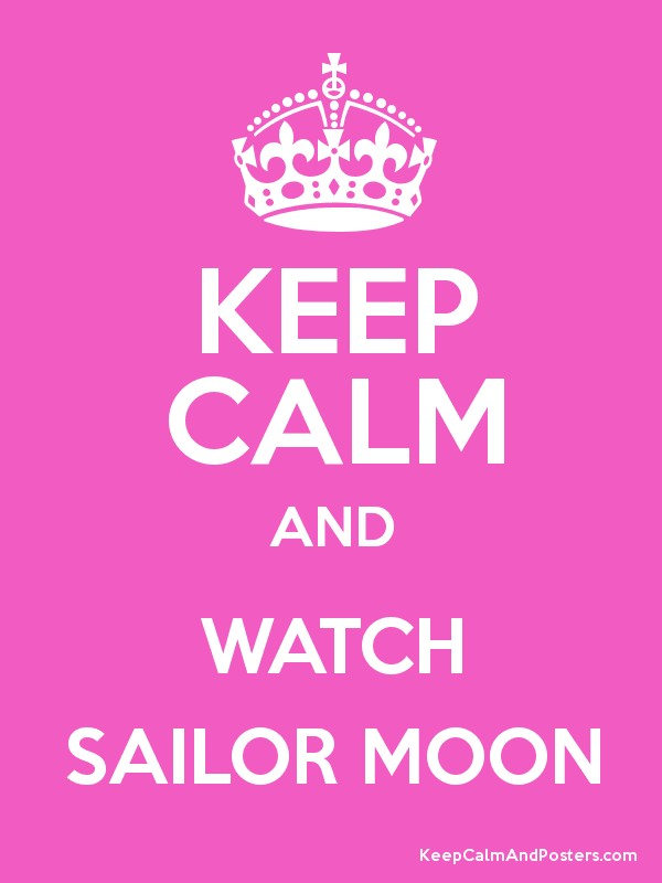 KEEP CALM AND WATCH SAILOR MOON Poster