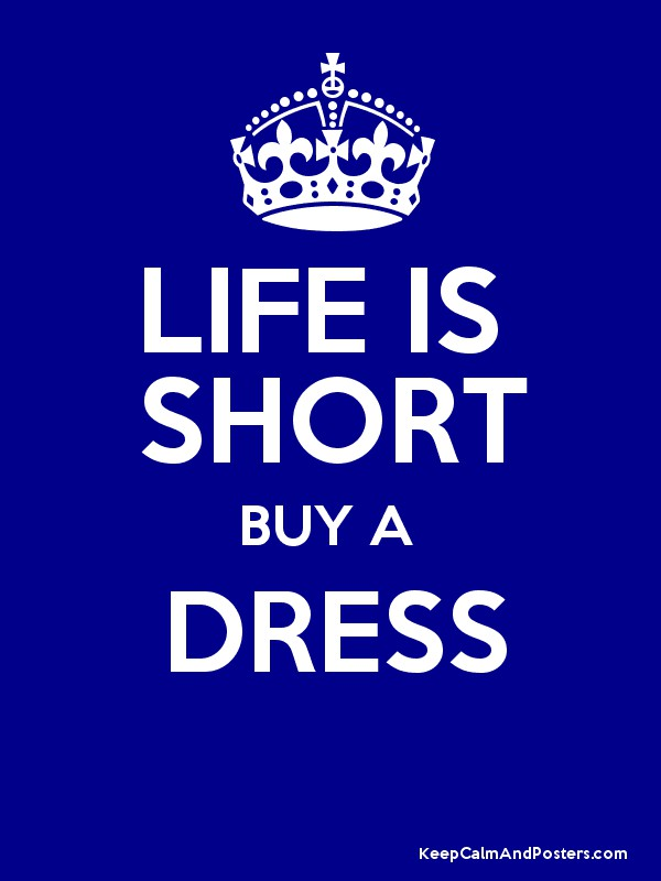 Life is short buy a dress keep calm and posters for Buy cheap posters online