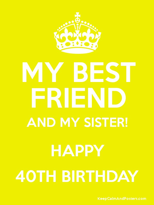 my best friend and my sister happy 40th birthday keep calm and