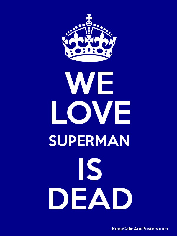 WE LOVE SUPERMAN IS DEAD - Keep Calm and Posters Generator