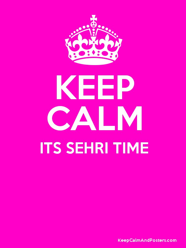 KEEP CALM ITS SEHRI TIME - Keep Calm and Posters Generator