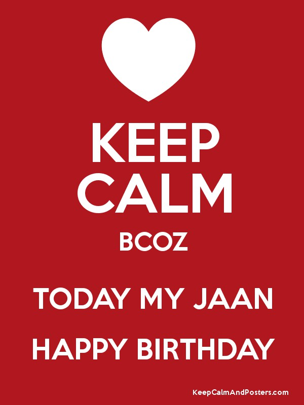 keep calm bcoz today my jaan happy birthday keep calm and posters