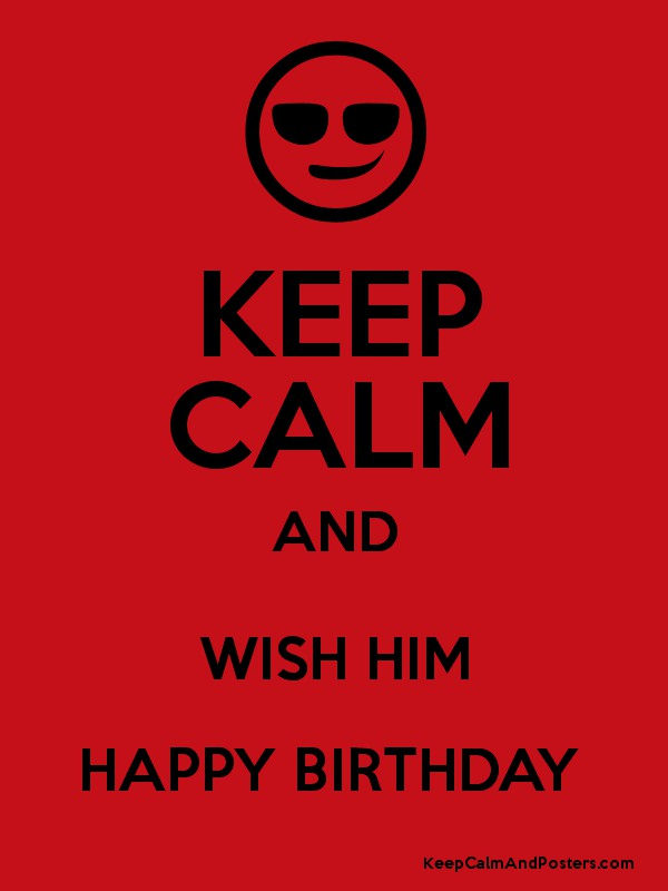 KEEP CALM AND WISH HIM HAPPY BIRTHDAY Poster