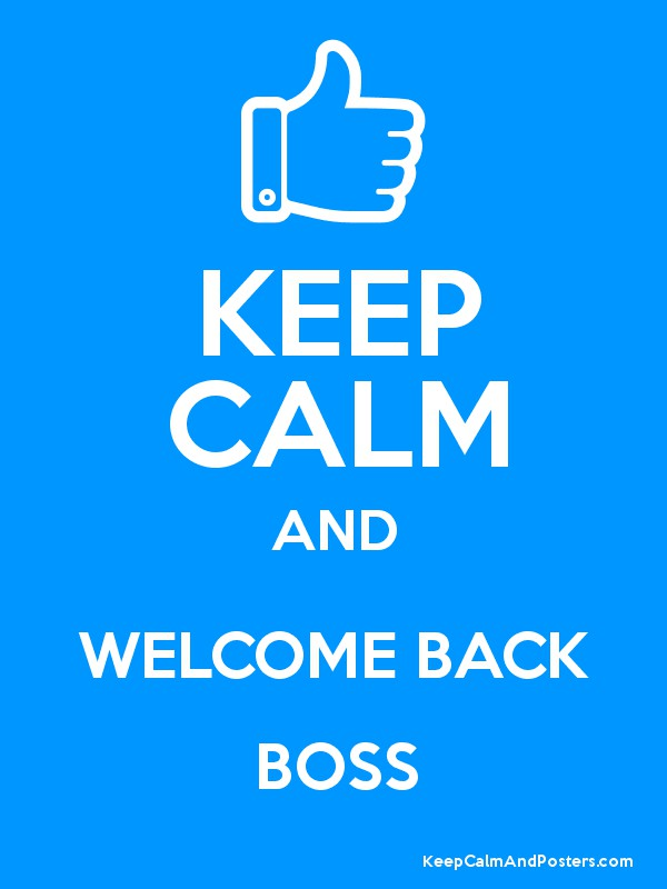 KEEP CALM AND WELCOME BACK BOSS - Keep Calm and Posters