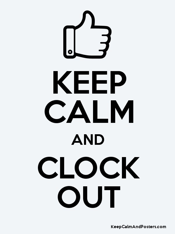 keep calm and clock out keep calm and posters generator maker for