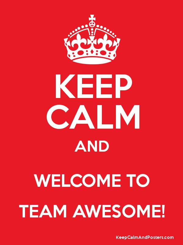 Keep Calm And Welcome To Team Awesome Keep Calm And