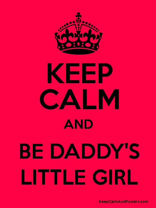 KEEP CALM AND BE DADDY'S LITTLE GIRL - Keep Calm and Posters