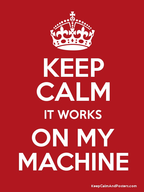 KEEP CALM IT WORKS ON MY MACHINE Poster