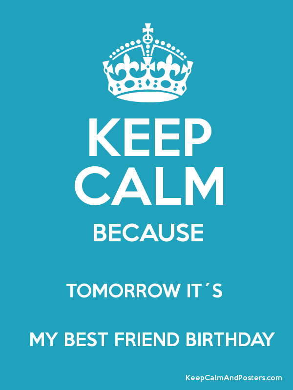 Keep calm tomorrow is my best friend birthday archidev keep calm because tomorrow its my best friend birthday poster thecheapjerseys Images