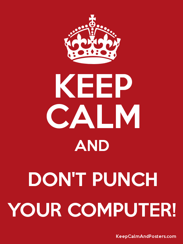 keep calm and don t punch your computer keep calm and posters