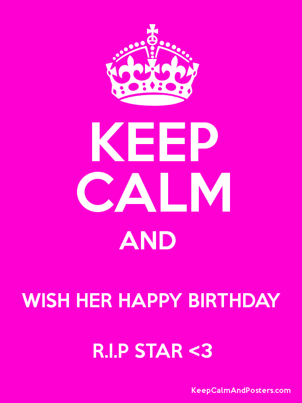 Keep Calm And Wish Her Happy Birthday R I P Star 3 Keep Calm And