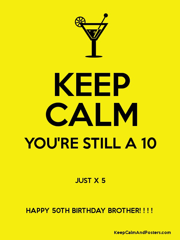 KEEP CALM YOURE STILL A 10 JUST X 5 HAPPY 50TH BIRTHDAY BROTHER