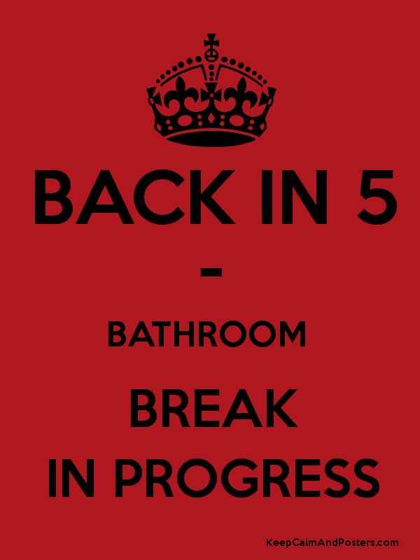 Bathroom Break Sign Back In 5 Progress Keep Calm And Posters