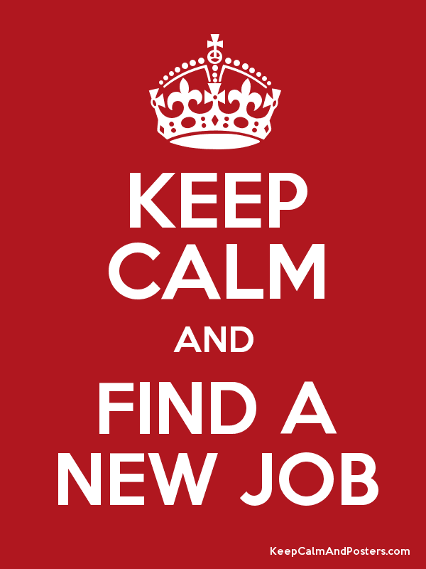 KEEP CALM AND FIND A NEW JOB - Keep Calm and Posters Generator ...