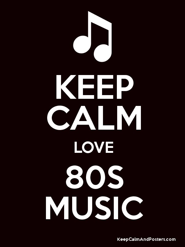 KEEP CALM LOVE 80S MUSIC - Keep Calm and Posters Generator, Maker