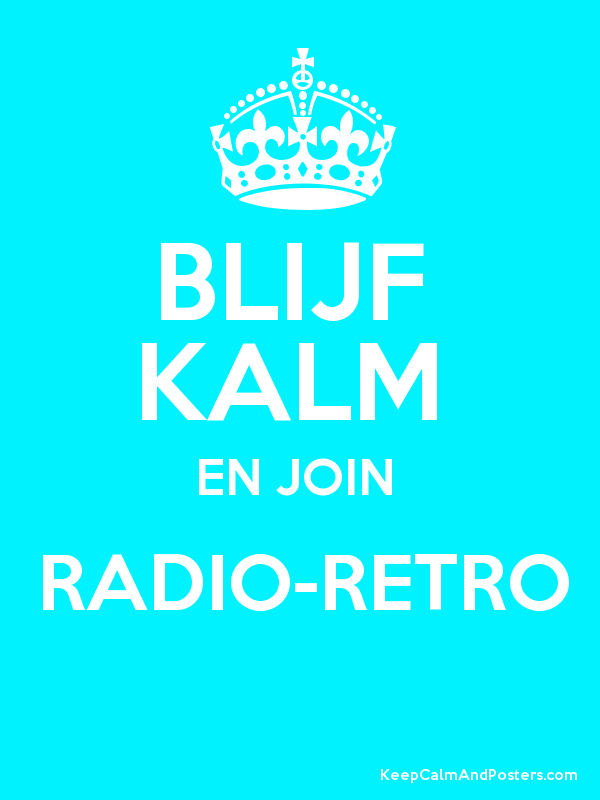 BLIJF KALM EN JOIN RADIO-RETRO - Keep Calm and Posters Generator
