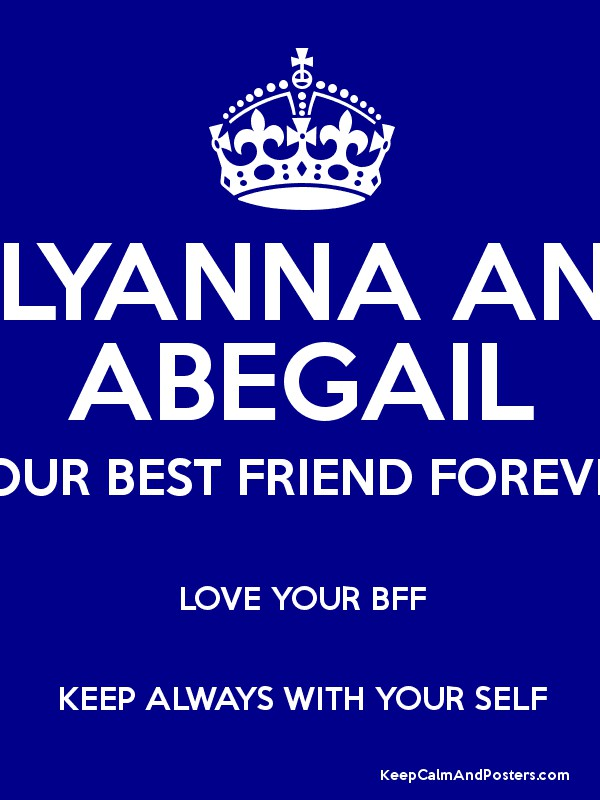 ALYANNA AND ABEGAIL YOUR BEST FRIEND FOREVER LOVE BFF KEEP ALWAYS WITH SELF Poster