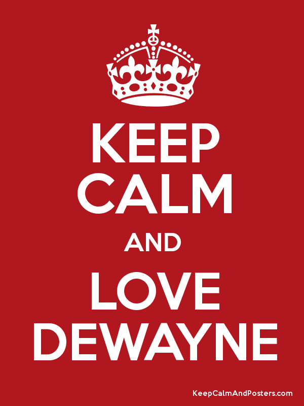 KEEP CALM AND LOVE DEWAYNE Poster