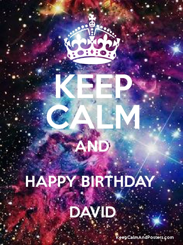 Keep Calm And Happy Birthday David Keep Calm And Posters Generator