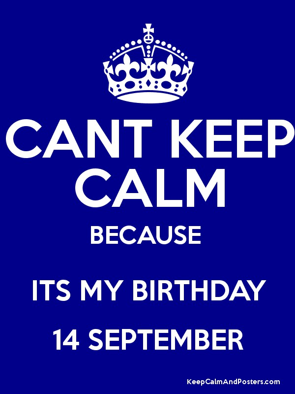 High Quality CANT KEEP CALM BECAUSE ITS MY BIRTHDAY 14 SEPTEMBER Poster