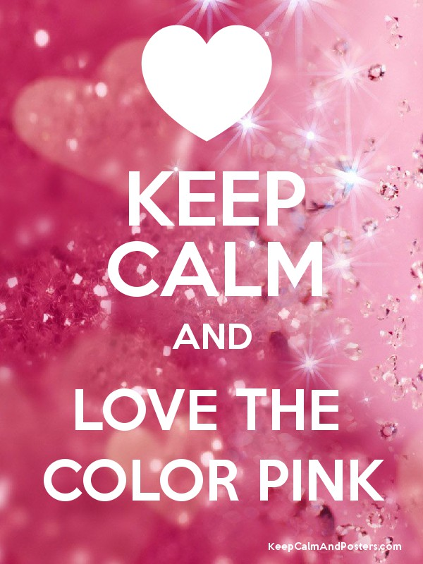 Keep Calm And Love The Color Pink Poster