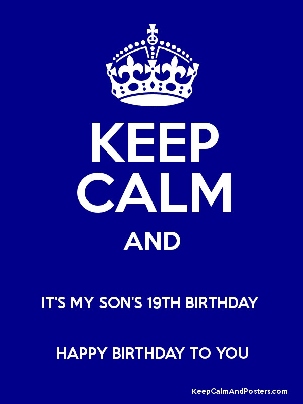 keep calm and its my sons 19th birthday happy birthday to